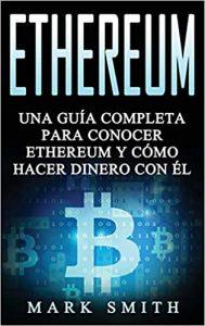 Ethereum: Una Guía Completa para Conocer Ethereum y Cómo Hacer Dinero Con Él
